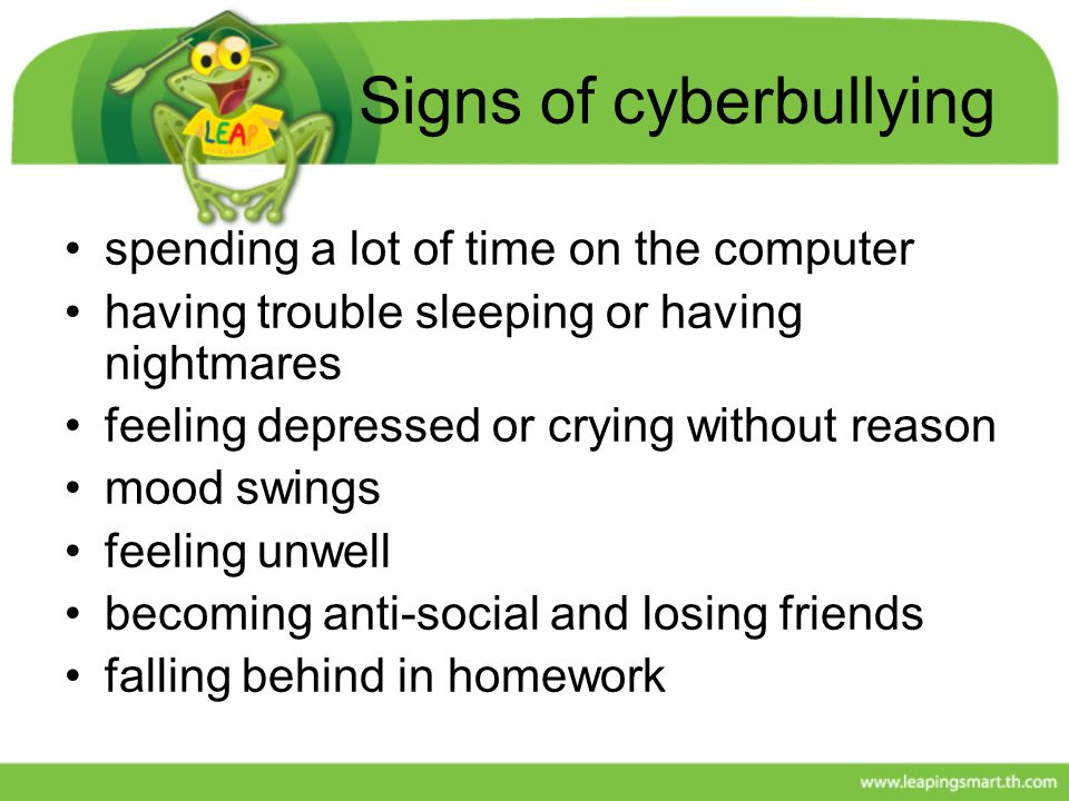 Signs of cyberbullying spending a lot of time on the computer having trouble sleeping or having nightmares feeling depressed or crying without reason