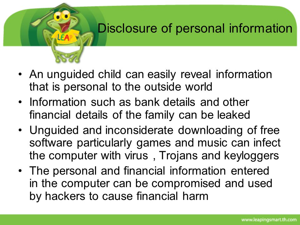 Disclosure of personal information An unguided child can easily reveal information that is personal to the outside world Information such as bank deta