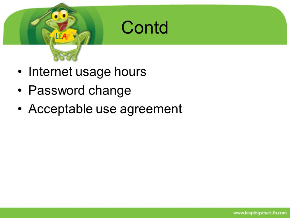 Contd Internet usage hours Password change Acceptable use agreement