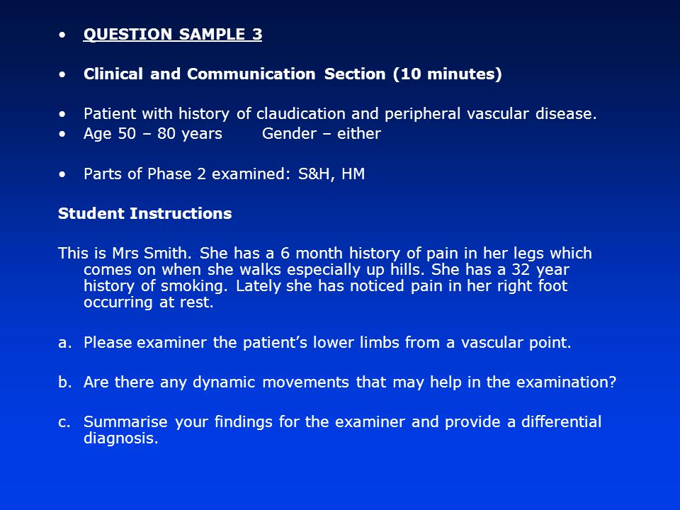 QUESTION SAMPLE 3 Clinical and Communication Section (10 minutes) Patient with history of claudication and peripheral vascular disease.