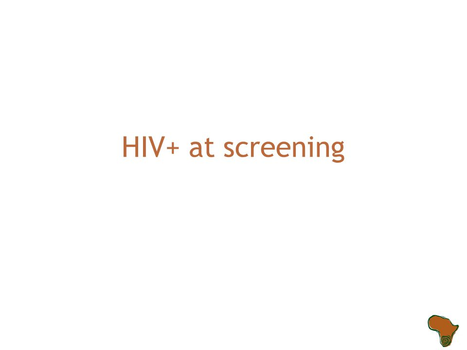 HIV+ at screening
