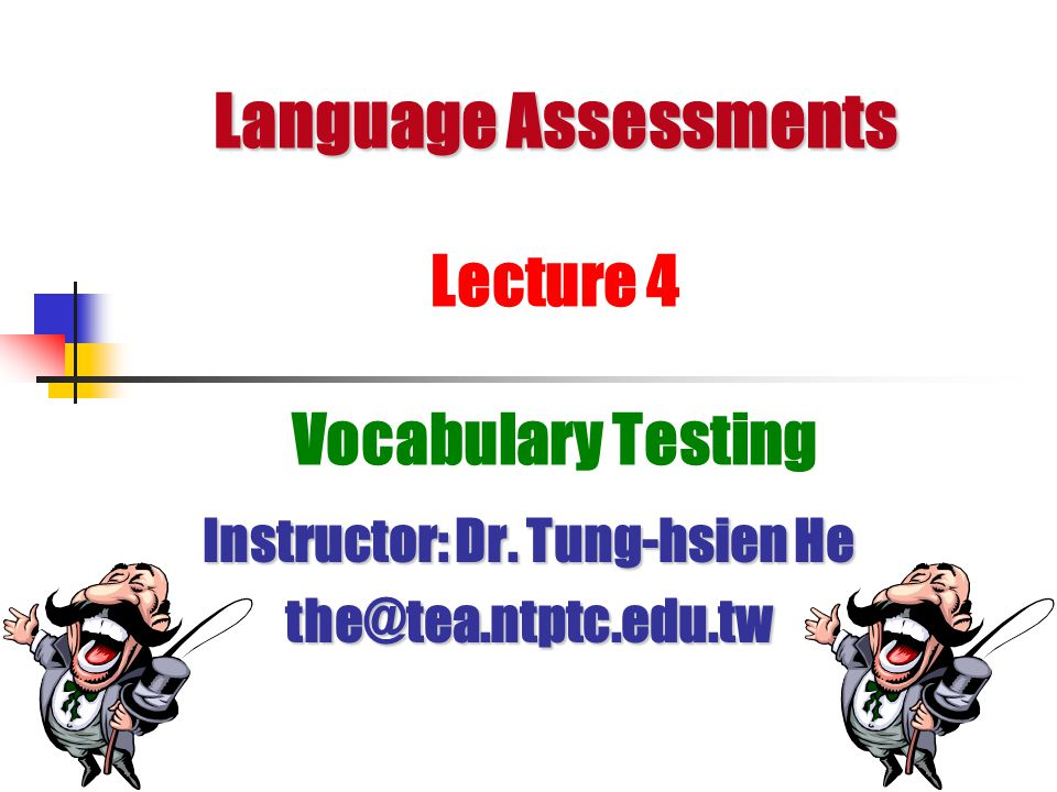 Language Assessments Language Assessments Lecture 4 Vocabulary Testing Instructor: Dr.