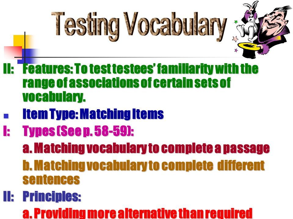 II:Features: To test testees' familiarity with the range of associations of certain sets of vocabulary.