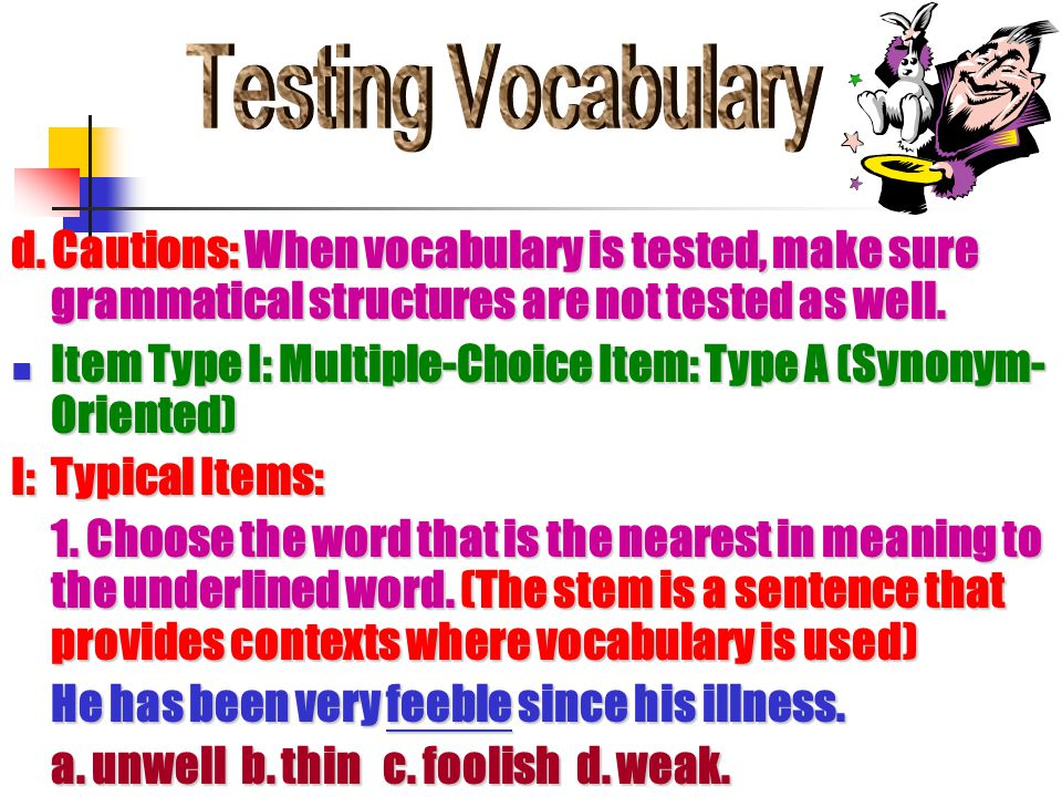 d. Cautions: When vocabulary is tested, make sure grammatical structures are not tested as well.