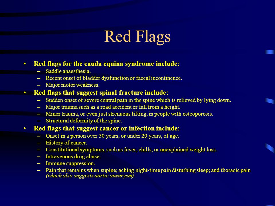 Red Flags Red flags for the cauda equina syndrome include: – Saddle anaesthesia.