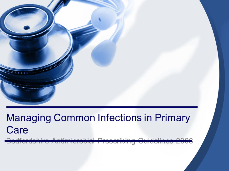 Managing Common Infections in Primary Care Bedfordshire Antimicrobial Prescribing Guidelines 2008