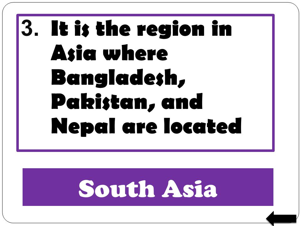 South Asia 3. It is the region in Asia where Bangladesh, Pakistan, and Nepal are located