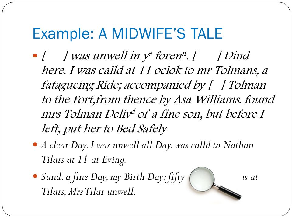 Example: A MIDWIFE'S TALE [ ] was unwell in y e foren n.