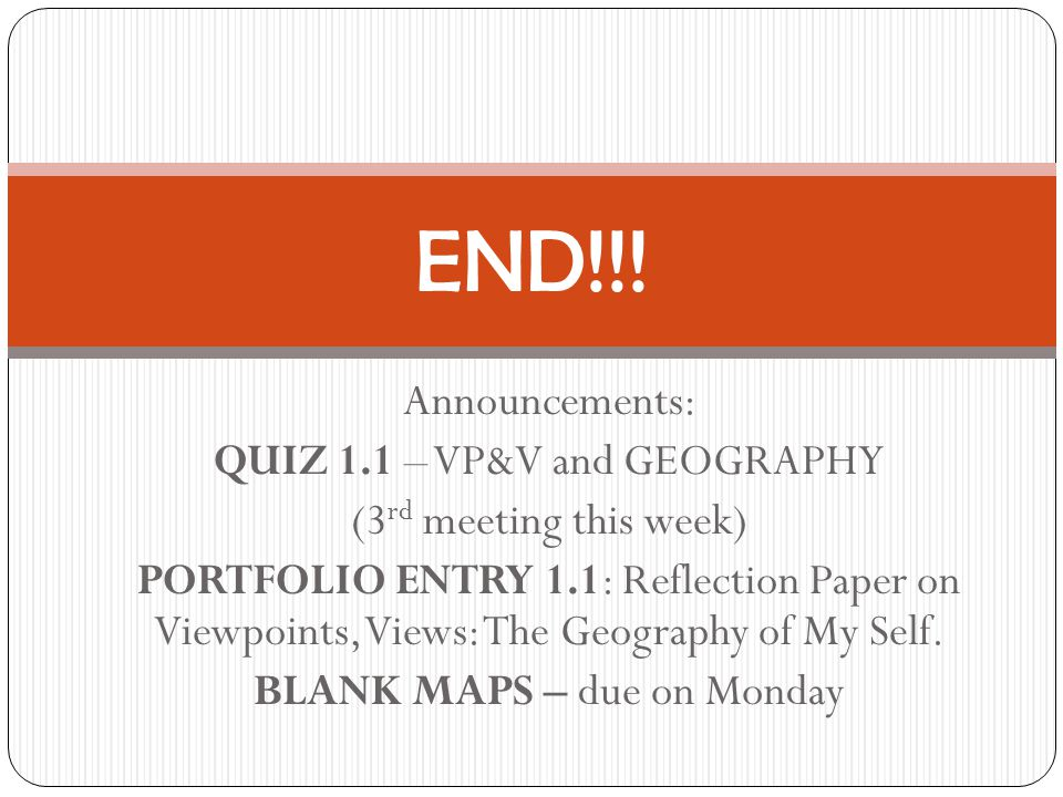 Announcements: QUIZ 1.1 – VP&V and GEOGRAPHY (3 rd meeting this week) PORTFOLIO ENTRY 1.1: Reflection Paper on Viewpoints, Views: The Geography of My Self.