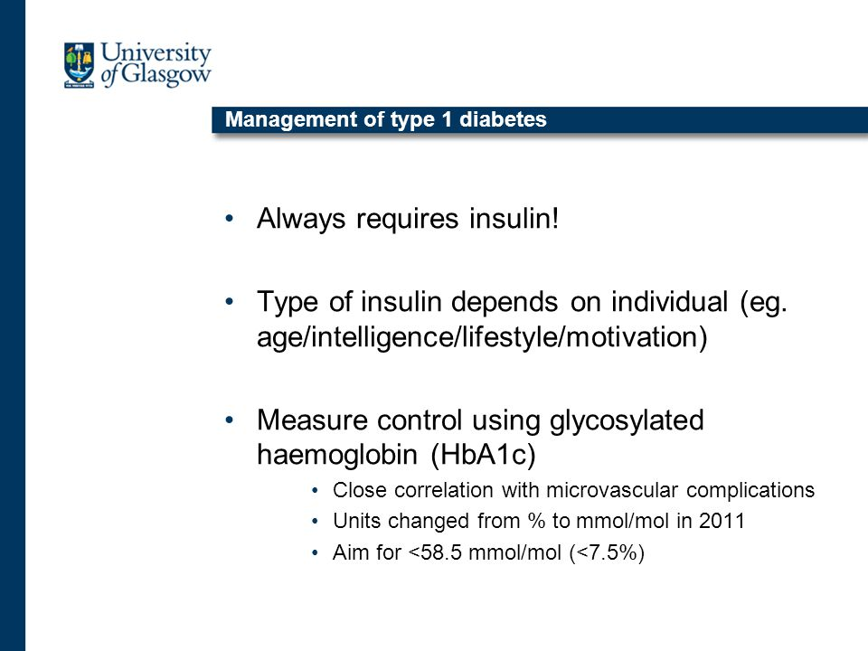 Management of type 1 diabetes Always requires insulin.