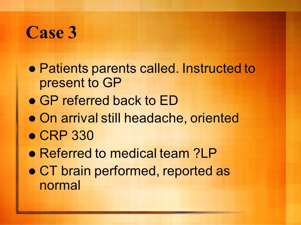 Case 3 Patients parents called.