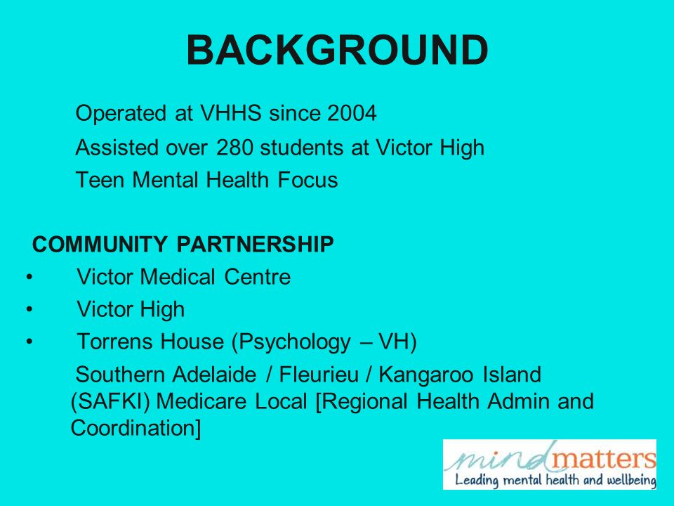 BACKGROUND Operated at VHHS since 2004 Assisted over 280 students at Victor High Teen Mental Health Focus COMMUNITY PARTNERSHIP Victor Medical Centre