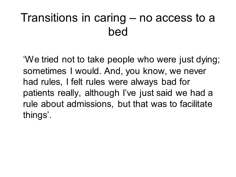 Transitions in caring – no access to a bed 'We tried not to take people who were just dying; sometimes I would.
