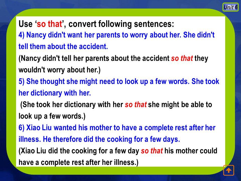 Unit 6 Use 'so that', convert following sentences: 1).