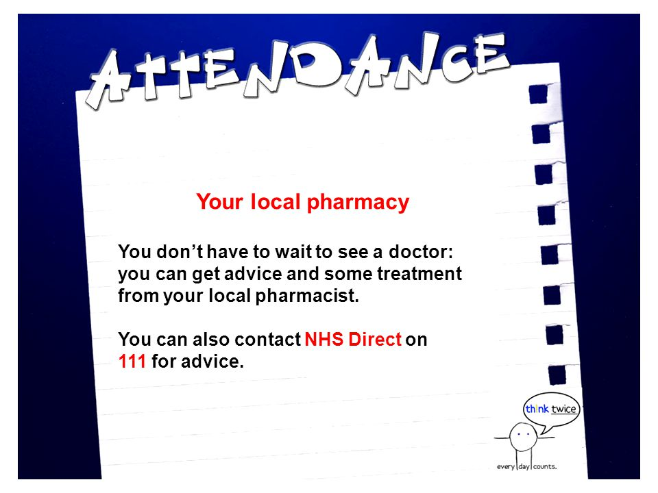 Your local pharmacy You don't have to wait to see a doctor: you can get advice and some treatment from your local pharmacist.