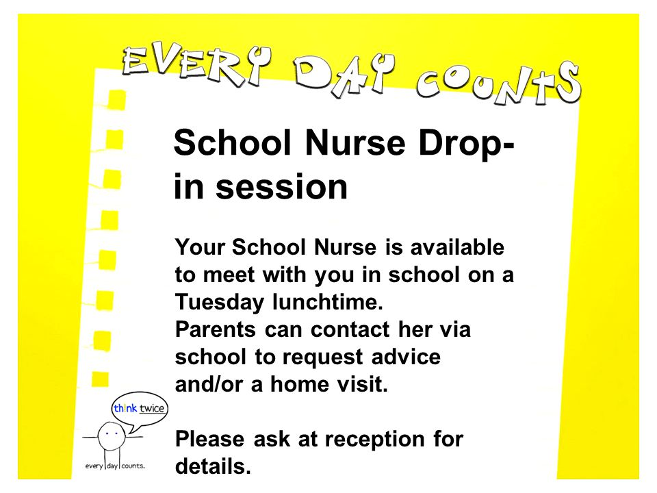 School Nurse Drop- in session Your School Nurse is available to meet with you in school on a Tuesday lunchtime.