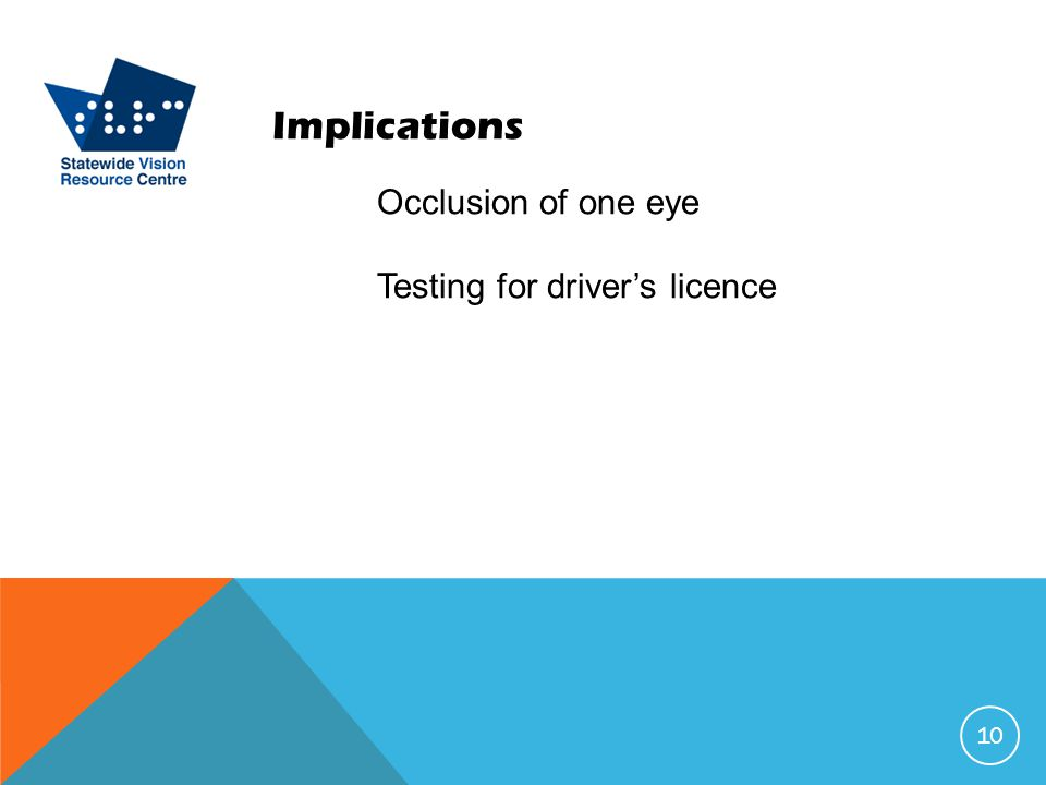 Implications Occlusion of one eye Testing for driver's licence 10