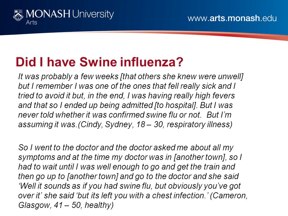 Did I have Swine influenza? It was probably a few weeks [that others she knew were unwell] but I remember I was one of the ones that fell really sick