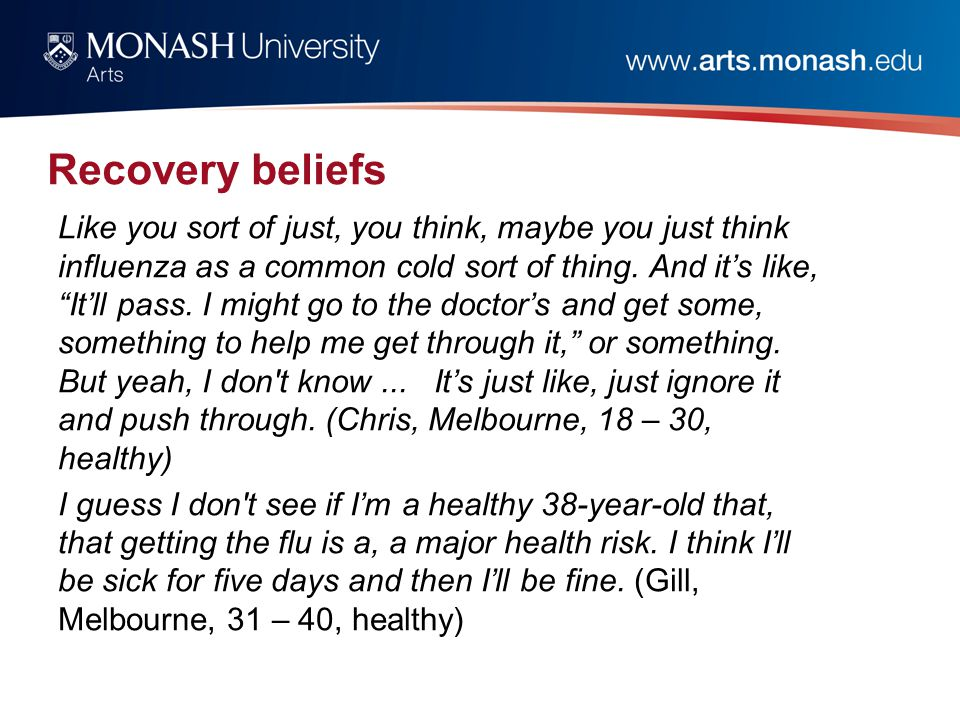 Recovery beliefs Like you sort of just, you think, maybe you just think influenza as a common cold sort of thing.
