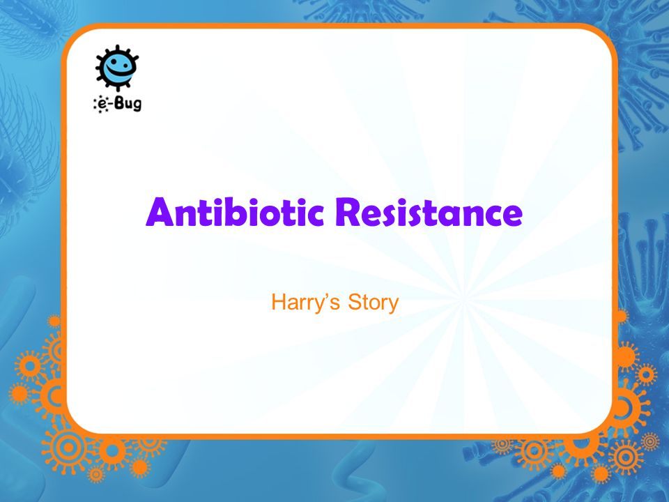 Antibiotic Resistance Harry's Story