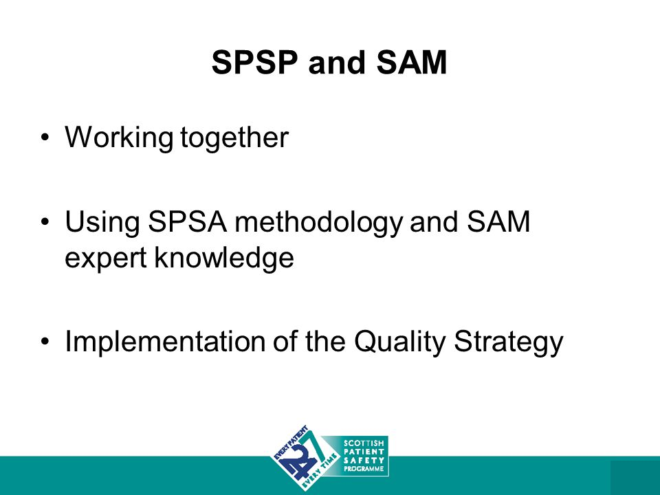 SPSP and SAM Working together Using SPSA methodology and SAM expert knowledge Implementation of the Quality Strategy