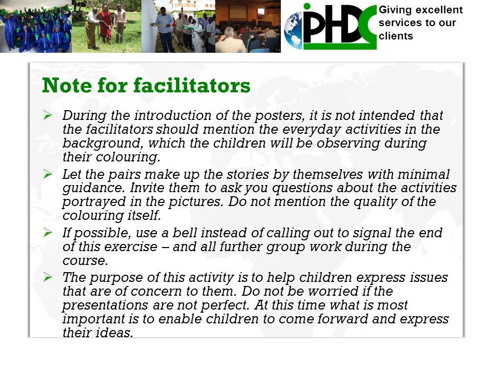 Giving excellent services to our clients Note for facilitators  During the introduction of the posters, it is not intended that the facilitators should mention the everyday activities in the background, which the children will be observing during their colouring.