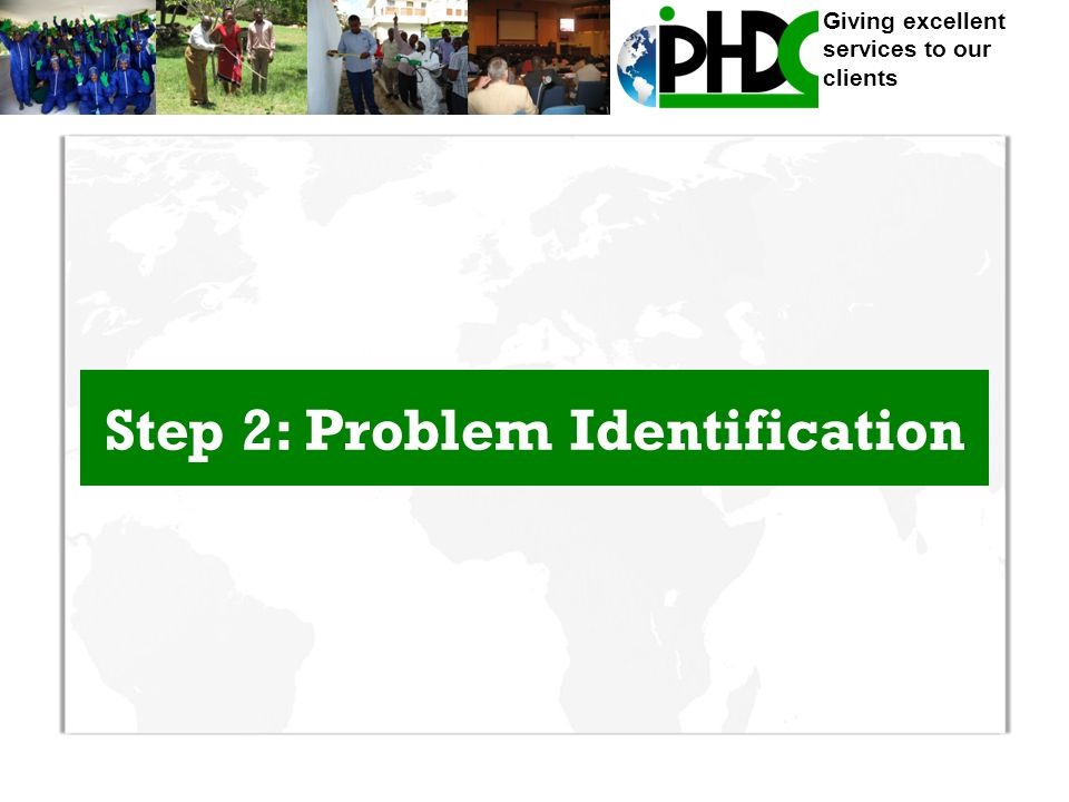 Giving excellent services to our clients Step 2: Problem Identification