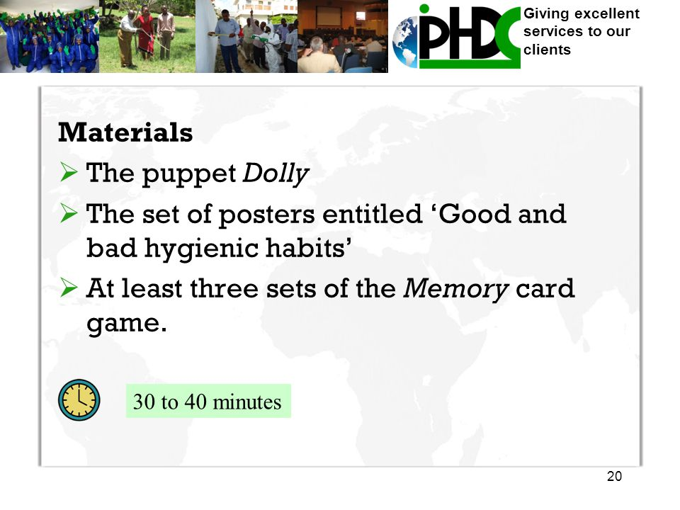 Giving excellent services to our clients Materials  The puppet Dolly  The set of posters entitled 'Good and bad hygienic habits'  At least three sets of the Memory card game.
