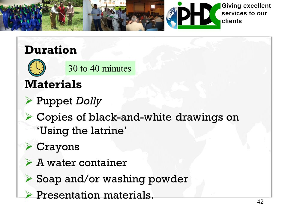 Duration Materials  Puppet Dolly  Copies of black-and-white drawings on 'Using the latrine'  Crayons  A water container  Soap and/or washing powder  Presentation materials.