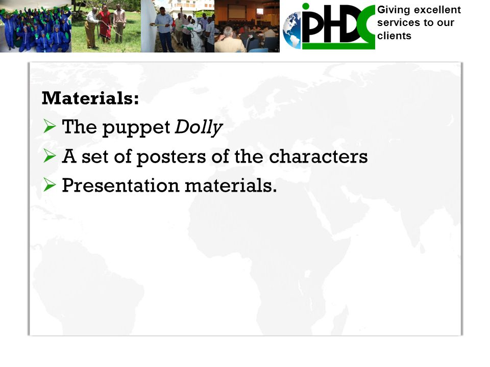 Giving excellent services to our clients Materials:  The puppet Dolly  A set of posters of the characters  Presentation materials.