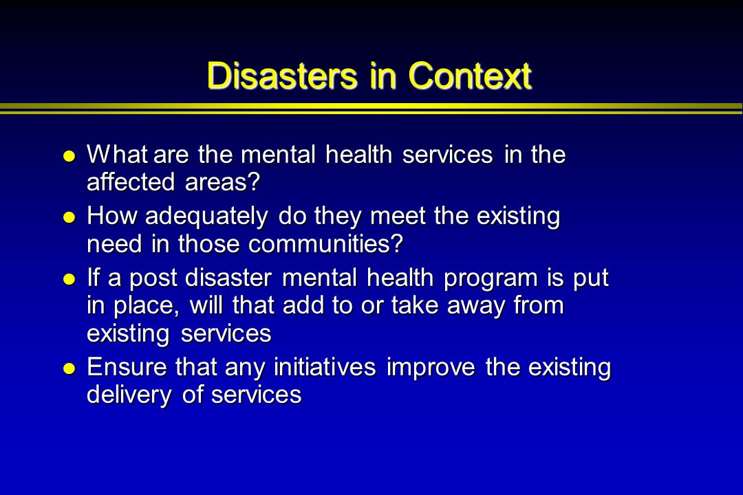 Disasters in Context What are the mental health services in the affected areas? What are the mental health services in the affected areas? How adequat