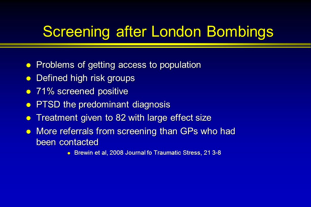 Screening after London Bombings Problems of getting access to population Problems of getting access to population Defined high risk groups Defined hig