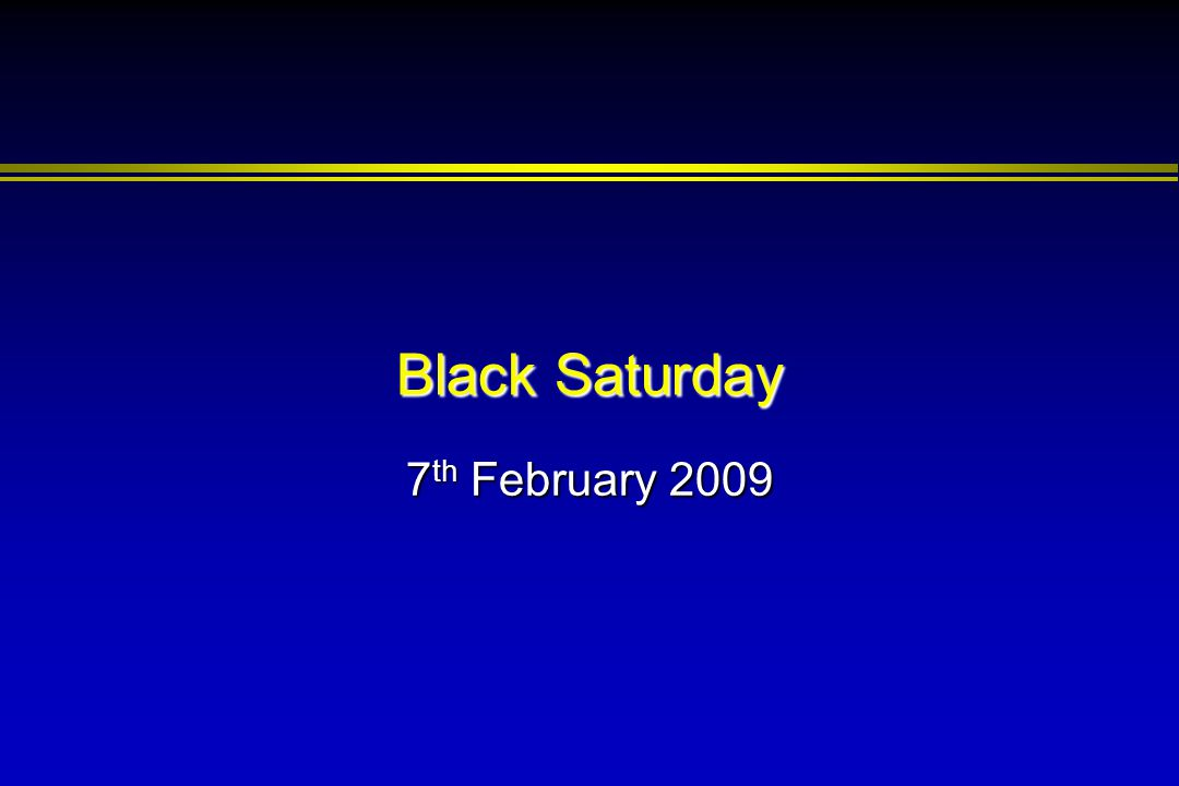 Black Saturday 7 th February 2009