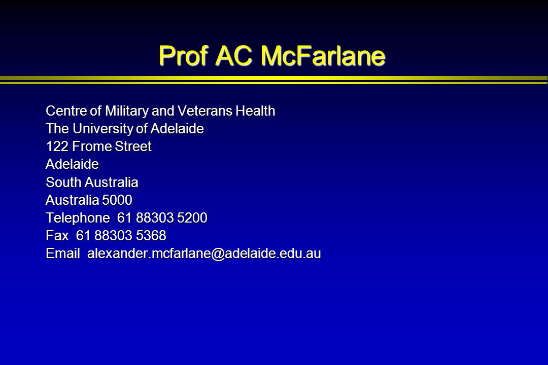 Prof AC McFarlane Centre of Military and Veterans Health The University of Adelaide 122 Frome Street Adelaide South Australia Australia 5000 Telephone