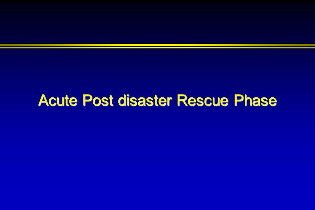 Acute Post disaster Rescue Phase