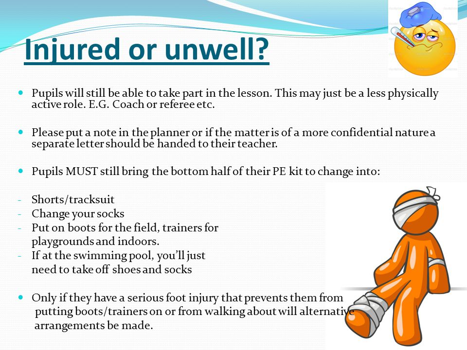 Injured or unwell. Pupils will still be able to take part in the lesson.