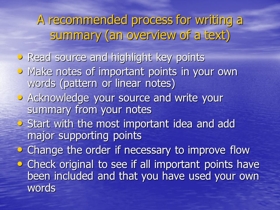 A recommended process for writing a summary (an overview of a text) Read source and highlight key points Read source and highlight key points Make not