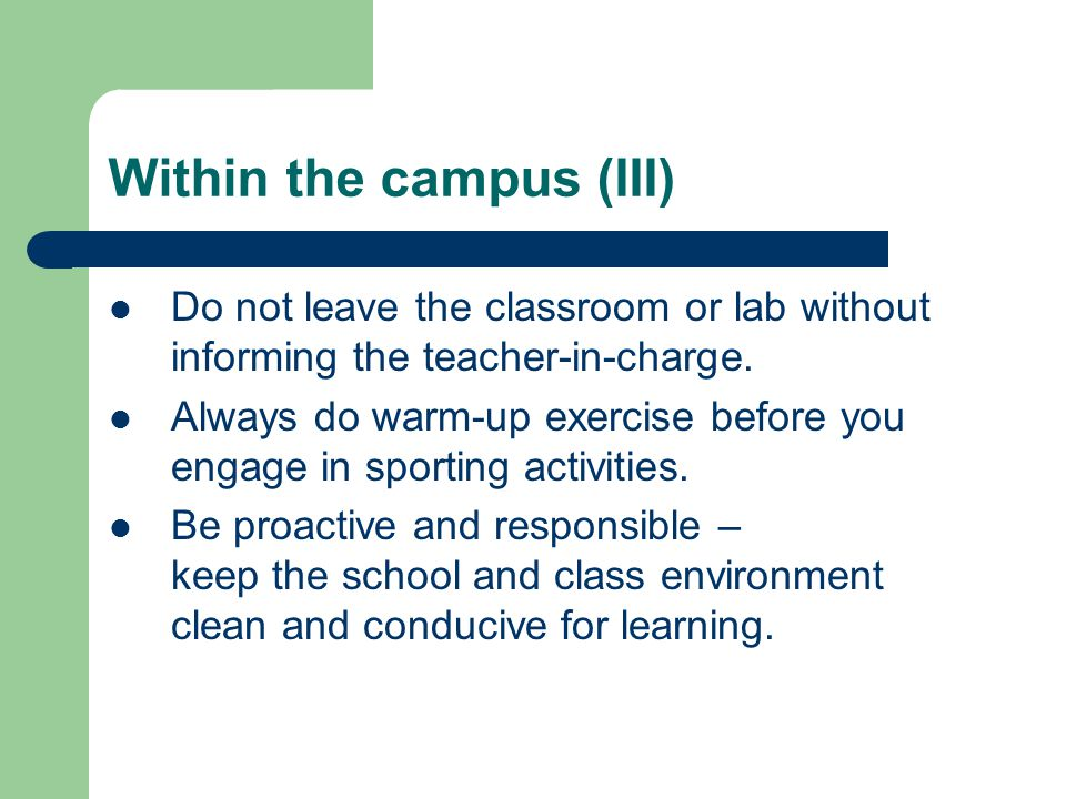 Within the campus (III) Do not leave the classroom or lab without informing the teacher-in-charge.