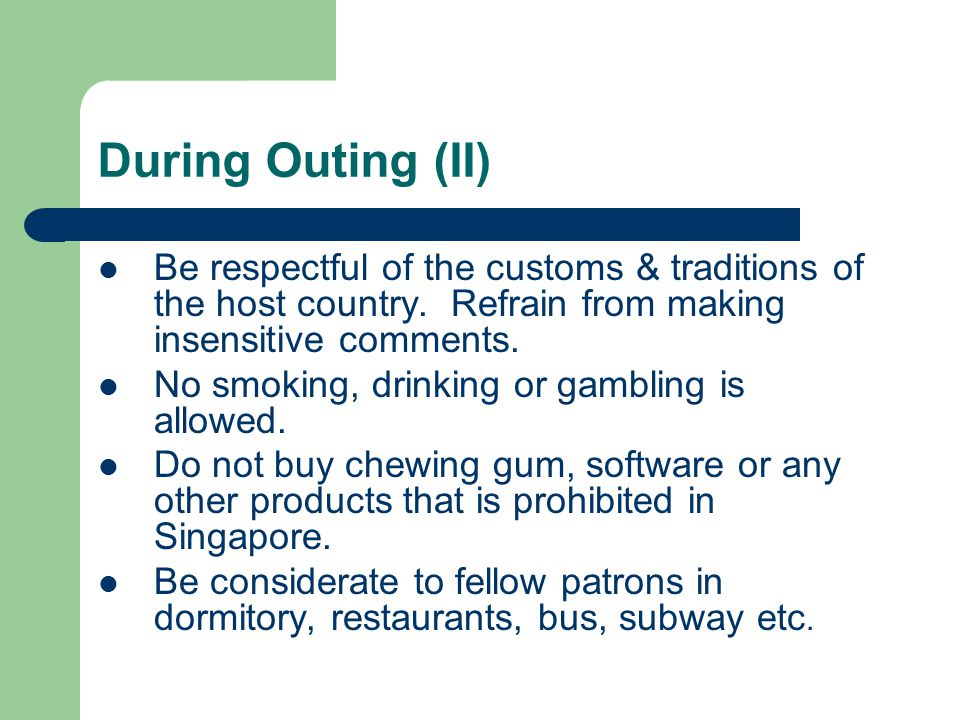 During Outing (II) Be respectful of the customs & traditions of the host country.