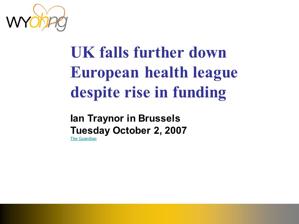 UK falls further down European health league despite rise in funding Ian Traynor in Brussels Tuesday October 2, 2007 The Guardian The Guardian
