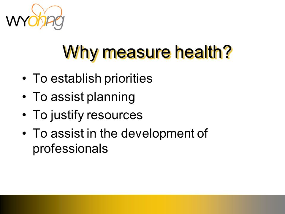 Why measure health.