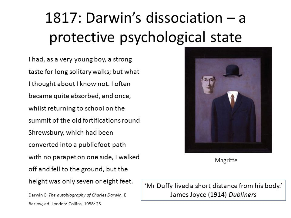 1817: Darwin's dissociation – a protective psychological state I had, as a very young boy, a strong taste for long solitary walks; but what I thought about I know not.