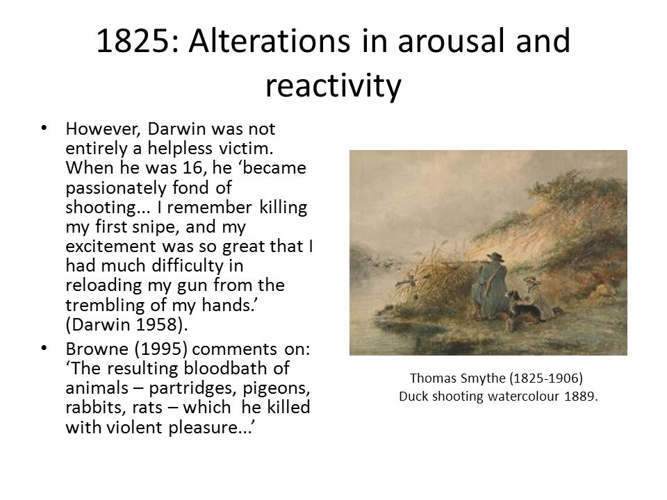 1825: Alterations in arousal and reactivity However, Darwin was not entirely a helpless victim.