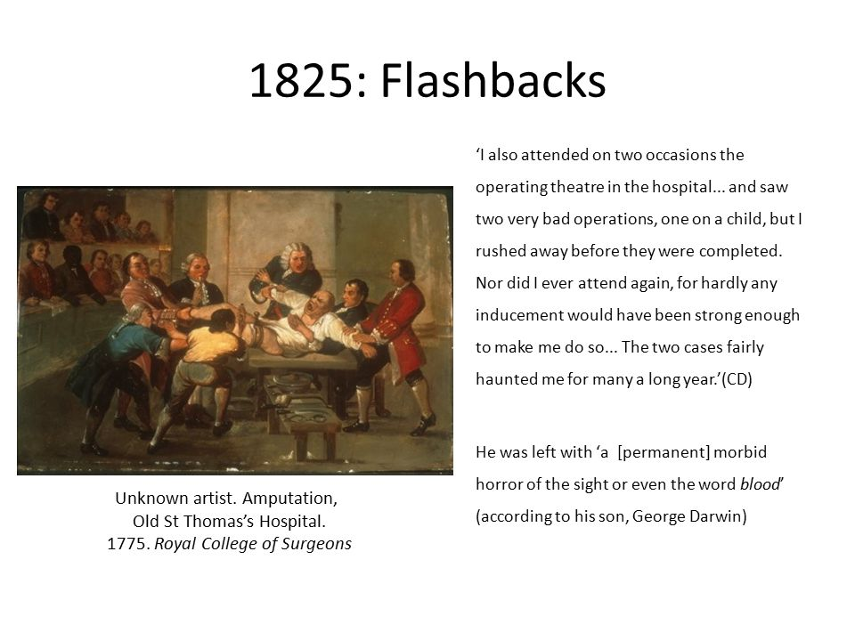 1825: Flashbacks 'I also attended on two occasions the operating theatre in the hospital...