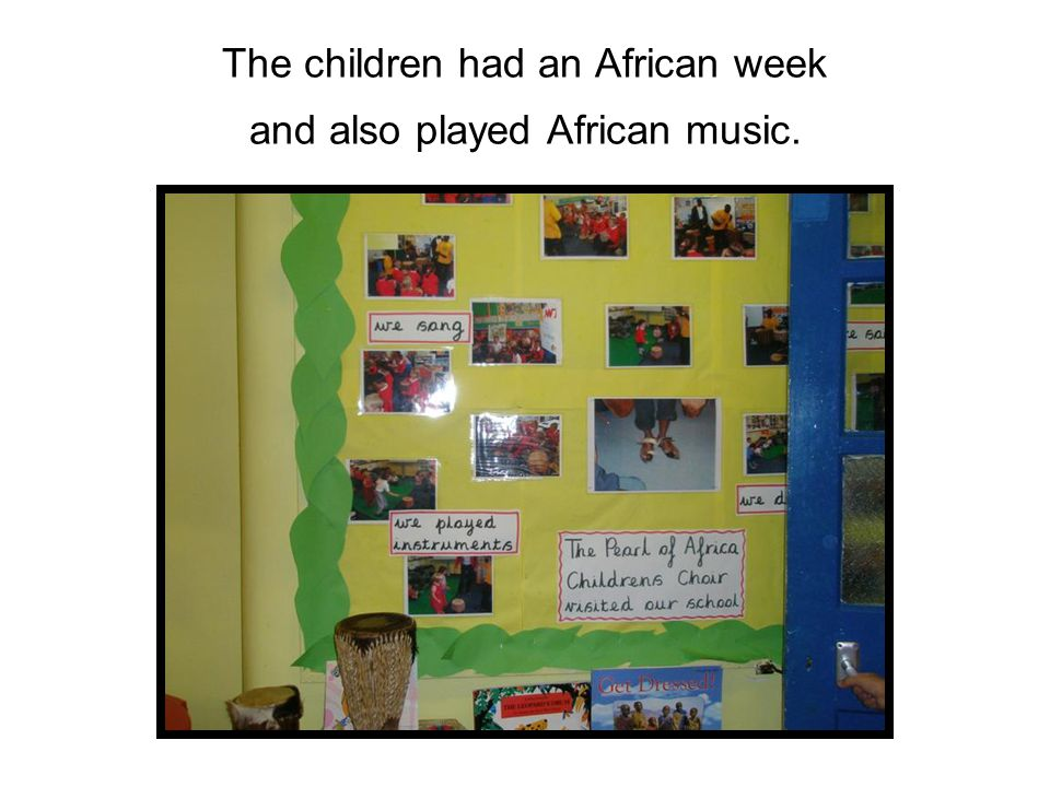 The children had an African week and also played African music.