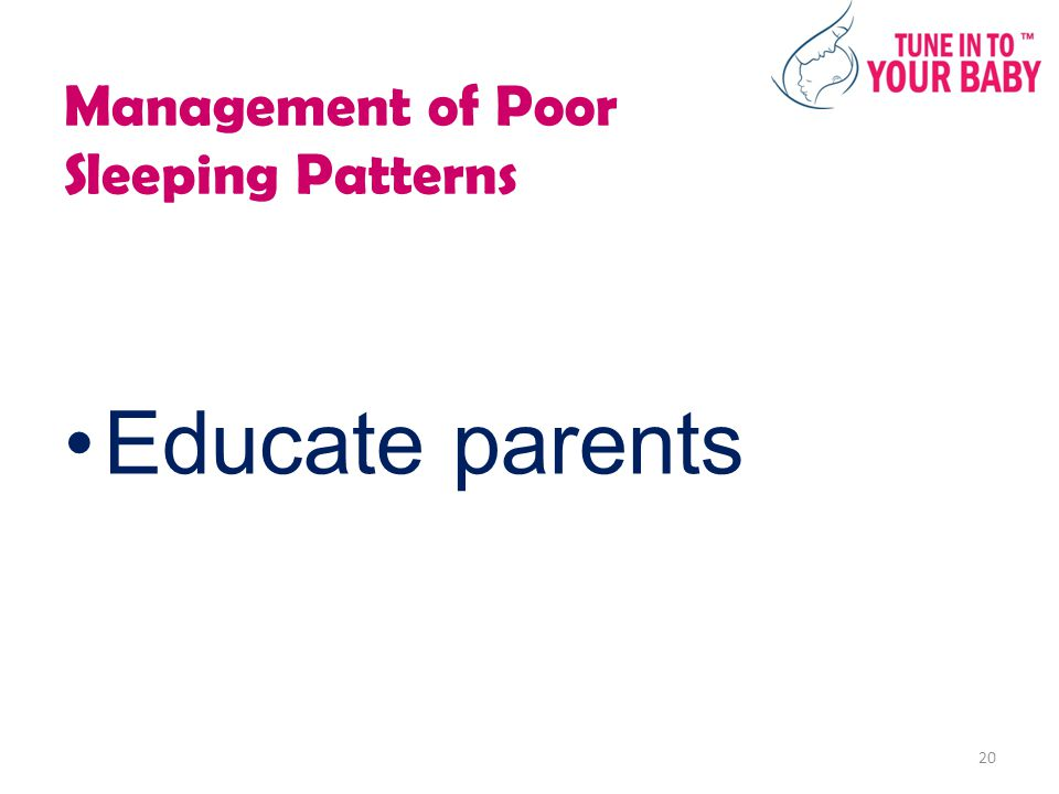 Management of Poor Sleeping Patterns Educate parents 20