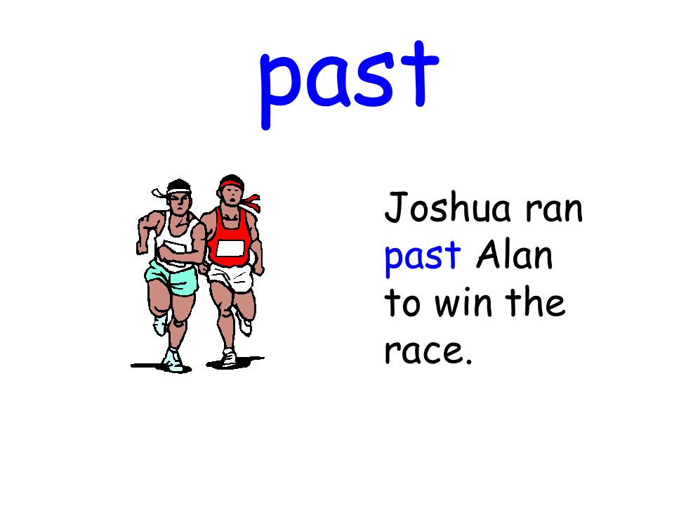 past Joshua ran past Alan to win the race.