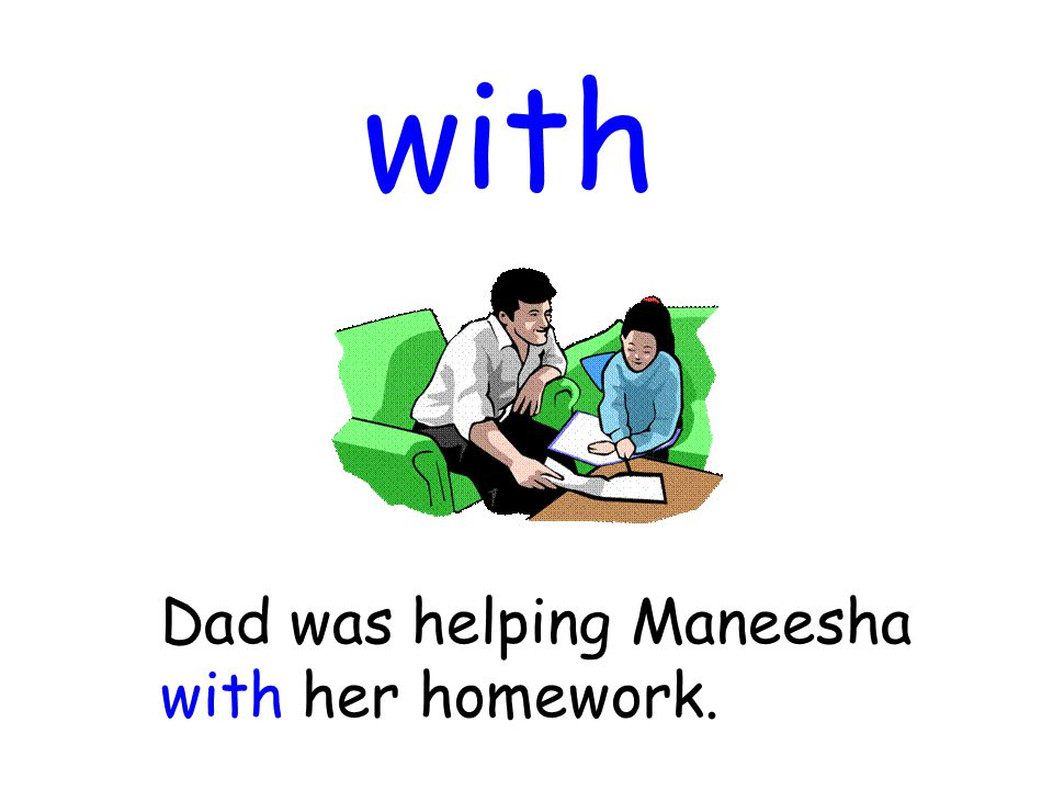 with Dad was helping Maneesha with her homework.
