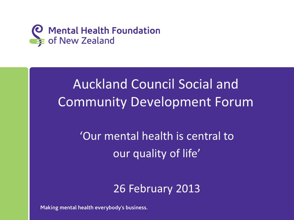 Auckland Council Social and Community Development Forum 'Our mental health is central to our quality of life' 26 February 2013