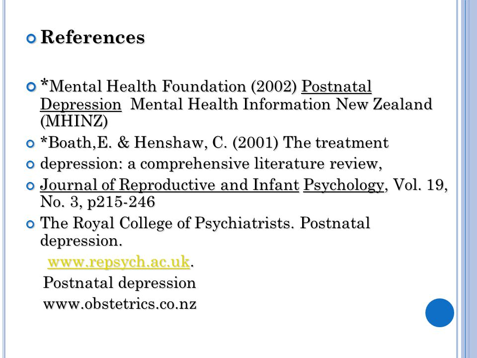 References * Mental Health Foundation (2002) Postnatal Depression Mental Health Information New Zealand (MHINZ) *Boath,E.